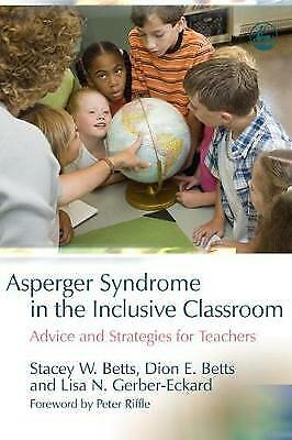 Asperger Syndrome in the Inclusive Classroom, Stacey W. Betts