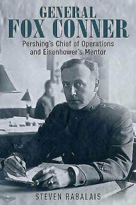 The Generals: Fox Conner : Pershing's Chief of Operations and Eisenhower's...