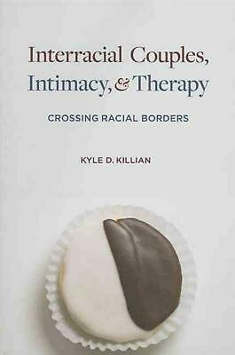 Interracial Couples, Intimacy, & Therapy: Crossing Racial Borders by Kyle D. Kil