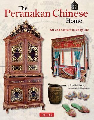 Peranakan Chinese Home : Art and Culture in Daily Life by Ronald G. Knapp...