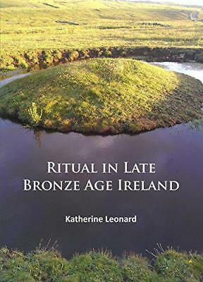 Ritual in Late Bronze Age Ireland: Material Culture, Praktiken, Landschaft