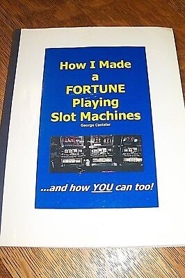 HOW I MADE A FORTUNE PLAYING SLOT MACHINES by:GEORGE CASTELAR 2004