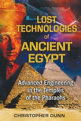 Lost Technologies of Ancient Egypt Advanced Engineering in the ... 9781591431022