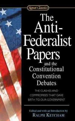 The Anti Federalist Papers by Ralph Ketcham 9780451528841 (Paperback, 2012)