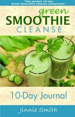 Green Smoothie Cleanse 10-Day Journal by Smith, Jinnie