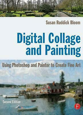Digital Collage and Painting: Using Photoshop and Painter to Create Fine Art by