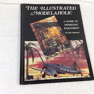 The Illustrated Modelaholic : A Guide to Modeling Enjoyment by Harold A. Sanford