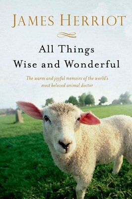 All Creatures Great and Small: All Things Wise and Wonderful by James Herriot...