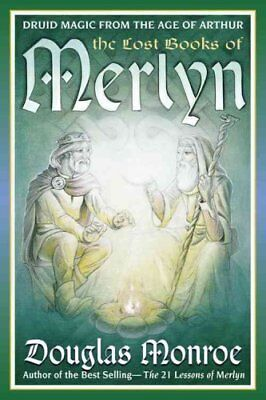 Lost Books of Merlyn : Druid Magic from the Age of Arthur by Douglas Monroe...