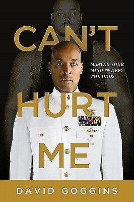 NEW >> Can't Hurt Me : Master Your Mind and Defy the Odds BY  David Goggins