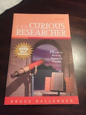 The Curious Researcher : A Guide to Writing Research Papers 6th Edition