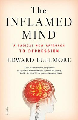 The Inflamed Mind A Radical New Approach to Depression 9781250318145