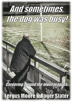 And sometimes, the dog was busy! Fergus Moore's Non League Football Biography