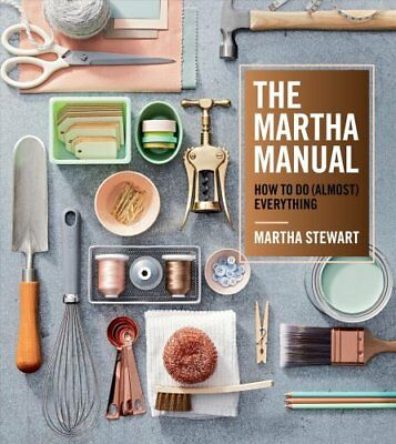The Martha Manual How to Do (Almost) Everything by Martha Stewart 9781328927323