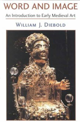 Word and Image : The Art of the Early Middle Ages, 600-1050 by William J....