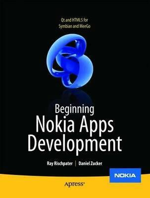 Beginning Nokia Apps Development: Qt and HTML5 for Symbian and MeeGo by Ray Risc