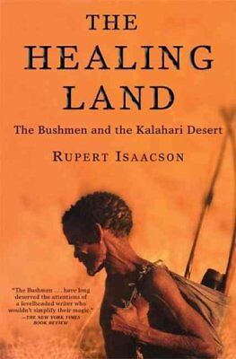 The Healing Land : The Bushmen and the Kalahari Desert by Rupert Isaacson...