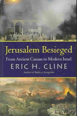 Jerusalem Besieged : From Ancient Canaan to Modern Israel by Eric H. Cline...