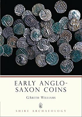 Early Anglo-Saxon Coins (Shire Archaeology) by Williams, Gareth