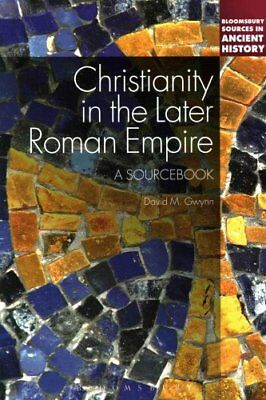 Bloomsbury Sources in Ancient History: Christianity in the Later Roman Empire...