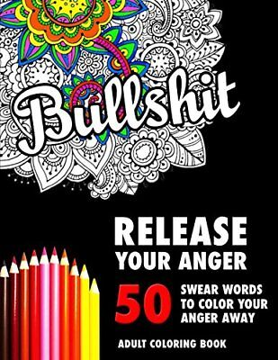 BULLSHIT 50 Swear Words to Color Your Anger Away Release Your Anger Stress Re...