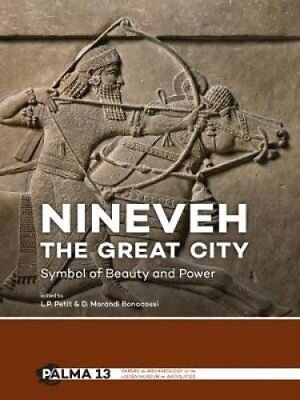 Nineveh, the Great City : Symbol of Beauty and Power (2017, Paperback)