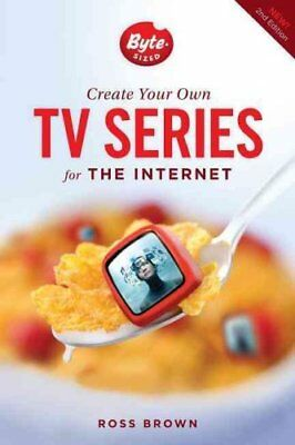 Create Your Own TV Series for the Internet by Ross Brown (2014, Paperback,...