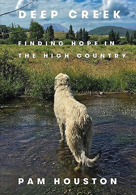 Deep Creek: Finding Hope in the High Country by Pam Houston Hardcover Book Free