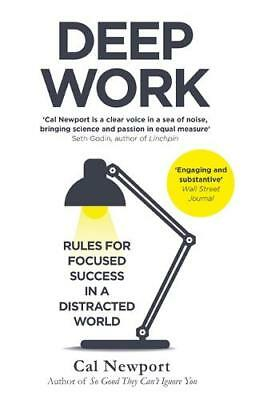 Deep Work: Rules for Focused Success in a Distra, Newport, Cal, New