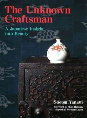 Unknown Craftsman, The: A Japanese Insight Into Beauty 9781568365206