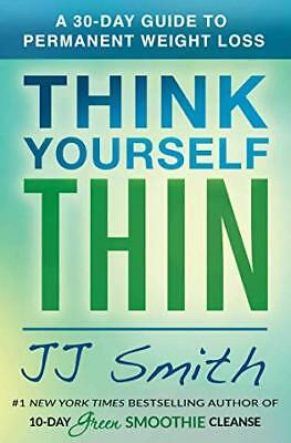 Think Yourself Thin: A 30-Day Guide to Permanent Weight Loss by JJ Simith (PDF)
