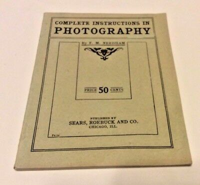 Complete Instructions In Photography By F.M. Needham SEARS,ROEBUCK CO VINTAGE