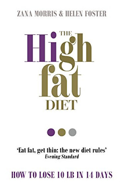 The High Fat Diet: How to lose 10 lb in 14 days, Foster, Helen, Morris, Zana, Go