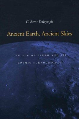 Ancient Earth, Ancient Skies : The Age of Earth and Its Cosmic Surroundings...