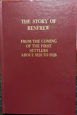 The Story Of Renfrew - From The Coming Of The First Settlers - About 1820 - 1928