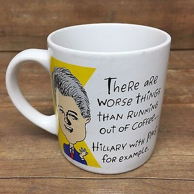 Hillary Clinton Bill Clinton Mug - Hillary With PMS Funny Political Coffee Cup