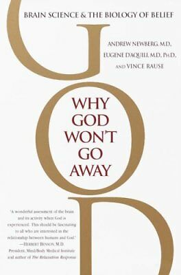 Why God Won't Go Away : Brain Science and the Biology of Belief by Eugene G....