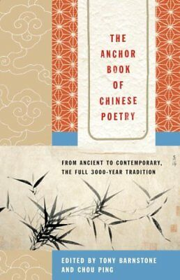 The Anchor Book of Chinese Poetry : From Ancient to Contemporary, the Full...