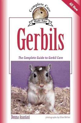 Complete Care Made Easy: Gerbils : The Complete Guide to Gerbil Care by Donna...