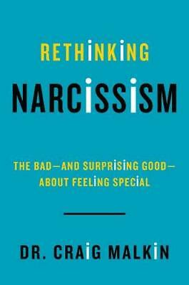 Rethinking Narcissism : The Bad---And Surprising Good---about Feeling Special-Cr
