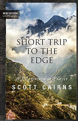 Paraclete Poetry: A Short Trip to the Edge: A Pilgrimage to Prayer-Scott Cairns