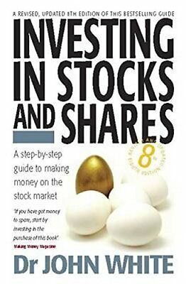 Investing in Stocks and Shares: 8th edition by John White