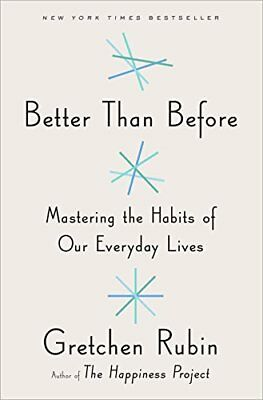 Better Than Before : Mastering the Habits of Our Everyday Lives-Gretchen Rubin