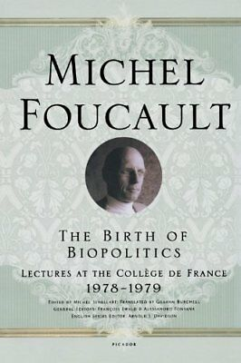 The Birth of Biopolitics: Lectures at the College  by Michel Foucault
