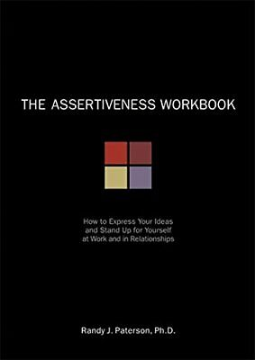 The Assertiveness Workbook: How to Express Your Ideas and Stand Up for Yourself