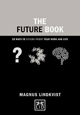 Concise Advice Lab: The Future Book: 50 Ways to Future-Proof Your Work and Life-