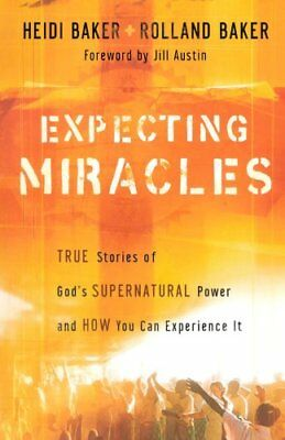 Expecting Miracles: True Stories of God's Supernatural Power and How You Can Exp