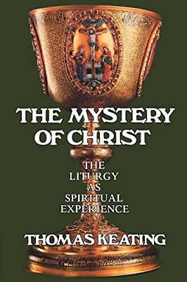 Mystery of Christ: The Liturgy as Spiritual Experience by Thomas Keating