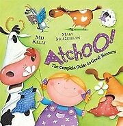ATCHOO: The Complete Guide to Good Manners, Kelly, Mij, New