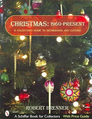 Christmas 1960 to the Present : A Collector's Guide to Decorations and...
